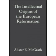 The Intellectual Origins of the European Reformation by Alister E. McGrath
