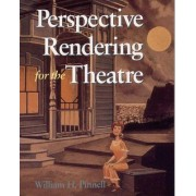 Perspective Rendering for the Theatre by William H. Pinnell