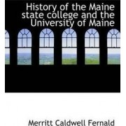 History of the Maine State College and the University of Maine by Merritt Caldwell Fernald