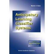 Anticipatory Learning Classifier Systems by Martin V. Butz