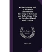 Edward Cassey and Co.'s History, Gazetteer and Directory of Berkshire and Oxfordshire, with an Excellent Map of Each County by Edward Cassey