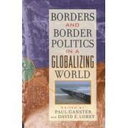 Borders and Border Politics in a Globalizing World by Paul Ganster