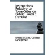 Instructions Relative to Town-Sites on Public Lands by United States General Land Office
