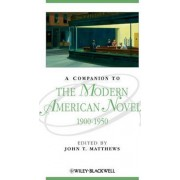 A Companion to the Modern American Novel 1900-1950 by John T. Matthews
