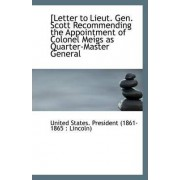 [Letter to Lieut. Gen. Scott Recommending the Appointment of Colonel Meigs as Quarter-Master General by States President (1861-1865 Lincoln)