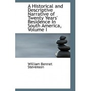 A Historical and Descriptive Narrative of Twenty Years' Residence in South America, Volume I by William Bennet Stevenson