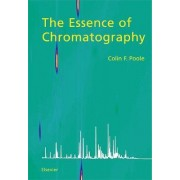 The Essence of Chromatography by Colin F. Poole