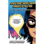 Stuff Your (Super) Mom Forgot to Tell You... by Amy R Brooks