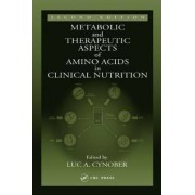 Metabolic & Therapeutic Aspects of Amino Acids in Clinical Nutrition by Luc A. Cynober