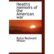 Heath's Memoirs of the American War by Rufus Rockwell Wilson