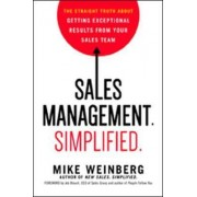 Sales Management. Simplified. The Straight Truth About Getting Exceptional Results from Your Sales Team by Adam Weinberg