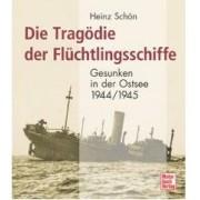Die Tragödie der Flüchtlingsschiffe Gesunken in der Ostsee 1944/45 Schön Heinz
