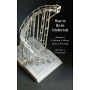 How to be an Intellectual by Jeffrey J. Williams