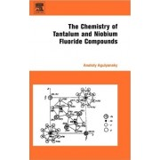 The Chemistry of Tantalum and Niobium Fluoride Compounds by Anatoly Agulyansky