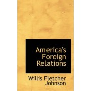 America's Foreign Relations by Willis Fletcher Johnson
