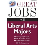 Great Jobs for Liberal Arts Majors by Blythe Camenson