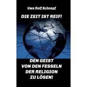 Die Zeit Ist Reif! - Den Geist Von Den Fesseln Der Religion Zu Losen!