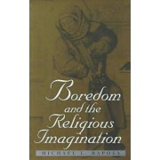Boredom and the Religious Imagination by Michael L. Raposa