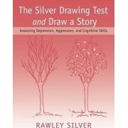 The Silver Drawing Test and Draw a Story by Rawley Silver