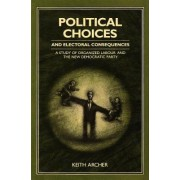 Political Choices and Electoral Consequences by Keith Archer