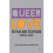 Queer Love in Film and Television by Pamela H. Demory