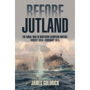 Before Jutland: The Naval War in Northern European Waters, August 1914 February 1915