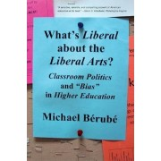 What's Liberal About the Liberal Arts? by Michael Berube