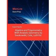 Exam Prep for Algebra and Trigonometry with Analytic Geometry by Swokowski, Cole, 11th Ed. by Cole Swokowski