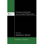 Canadian Churches and the First World War by Gordon L Heath