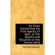 An Essay Concerning the Free Agency of Man, or the Powers and Faculties of the Human Mind by Nicholas Baylies