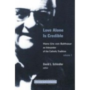 Love Alone is Credible: 1 by David L. Schindler