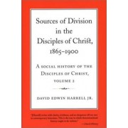 A Social History of the Disciples of Christ: Sources of Division in the Disciples of Christ, 1865-1900 Vol 2 by David Edwin Harrell