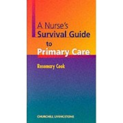 A Nurse's Survival Guide to Primary Care by Rosemary Cook