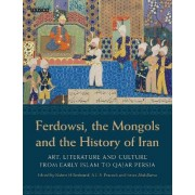 Ferdowsi, the Mongols and the History of Iran by Robert Hillenbrand