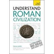 Understand Roman Civilization: Teach Yourself by Paula James