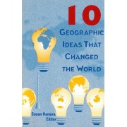 10 Geographic Ideas That Changed the World by Susan E. Hanson