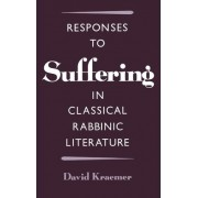Responses to Suffering in Classical Rabbinic Literature by David Kraemer