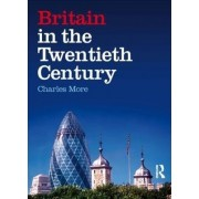 Britain in the Twentieth Century by Charles More