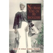 No Man's Yoke on My Shoulders by Horace Randall Williams