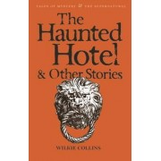 The Haunted Hotel and Other Stories by Wilkie Collins