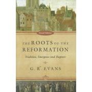 The Roots of the Reformation by Professor of History G R Evans