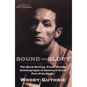 Woody Guthrie: Bound for Glory by Woody Guthrie