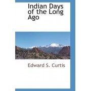 Indian Days of the Long Ago by Edward S Curtis