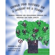 Would You Rather Be a Monkey or a Tree? by Ronald A Kay