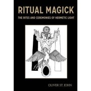 Ritual Magick - The Rites and Ceremonies of Hermetic Light by Oliver St John