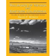 Railroads of Nevada and Eastern California: More on the Northern Roads Volume 3 by David F Myrick