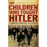 The Children Who Fought Hitler by James G. Fox