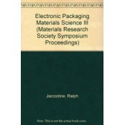 Electronic Packaging Materials Science III: volume 108 by Ralph J. Jaccodine