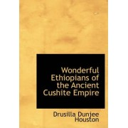 Wonderful Ethiopians of the Ancient Cushite Empire by Drusilla Dunjee Houston