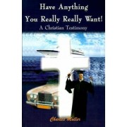 Have Anything You Really Really Want! by Charles Humphrey Muller